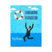 O Verdadeiro Evangelho - Paul Washer