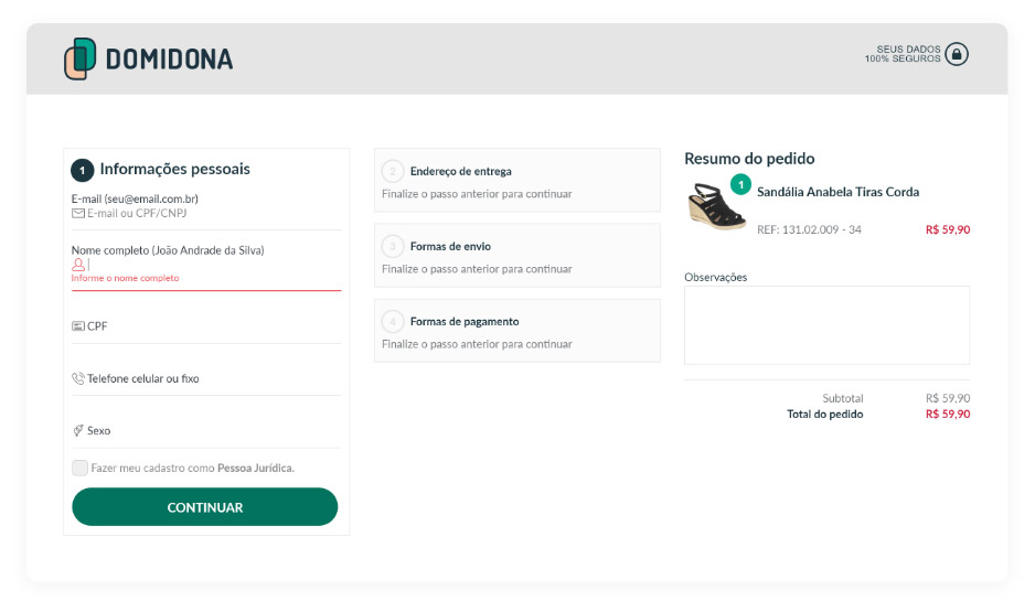 Nosso checkout é simples e rápido! Você pode preencher todas as informações de entrega e pagamento em uma só página e finalizar sua compra em um ambiente totalmente seguro!