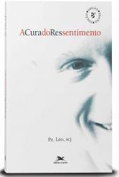 Livro A Cura Do Ressentimento - Padre Léo