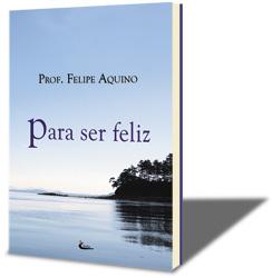 Livro Para ser Feliz - Prof. Felipe Aquino