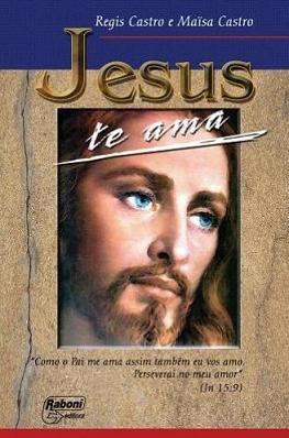 Jesus te ama - Regis Castro & Maïsa Castro