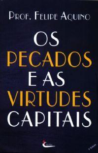 Os Pecados e Virtudes Capitais - Felipe Aquino
