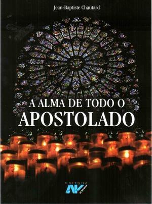 Livro A Alma De Todo O Apostolado - J B Chautard