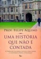 Uma historia que nao e contada - Prof. Felipe Aquino
