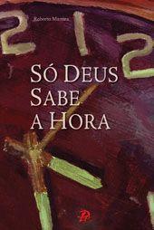 So Deus sabe a hora - Roberto Martins