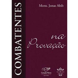 Combatentes na Provacao - Padre Jonas Abib