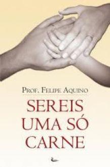 Livro Sereis uma só carne - Prof. Felipe Aquino