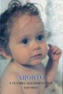 Aborto, a guerra aos inocentes - Olivo Cesca