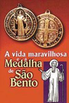 Livro A Vida Maravilhosa e a Medalha de São Bento
