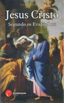 Jesus Cristo, Segundo os Evangelhos - Louis-Claude Fillion