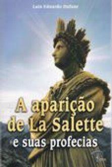 A aparicao de La Salette e as suas profecias - Luiz Eduardo Dufaur