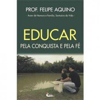 Livro Educar pela conquista e pela Fé - Prof. Felipe Aquino - Formando Pessoas