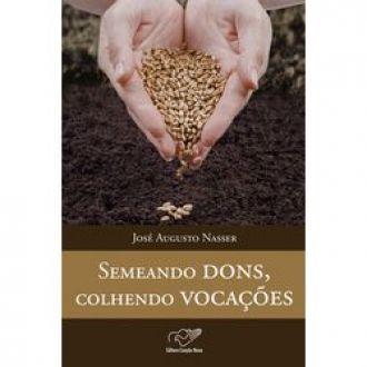 Semeando Dons, Colhendo Vocacoes - Jose Augusto Nasser