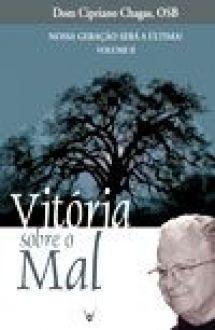Livro Nossa Geração Será a Última? (Volume II) Vitória Sobre o Mal - Dom Cipriano Chagas