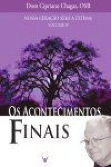 Nossa Geração Será a Última? (Volume IV) Acontecimentos Finais - Dom Cipriano Chagas