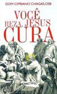 Voce Reza, Jesus Cura - Dom Cipriano Chagas