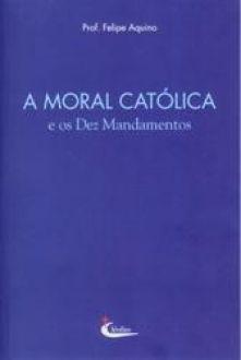 A Moral Catolica - Prof. Felipe Aquino