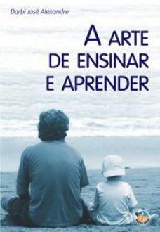 A arte de ensinar e aprender - Darbi Jose Alexandre