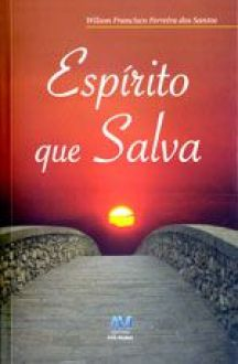 Espirito que salva - Wilson Francisco Ferreira dos Santos