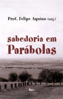 Livro Sabedoria em Parabolas - Prof. Felipe Aquino