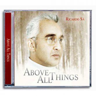 CD Above All Things - Ricardo Sá