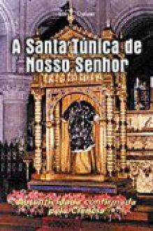 A Santa Tunica de Nosso Senhor - Luis E. Dufaur