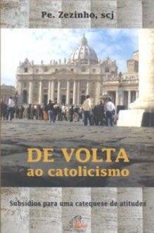 Livro De volta ao catolicismo - Padre Zezinho