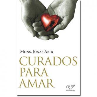 Curados para Amar - Monsenhor Jonas Abib (Versao Atualizada)
