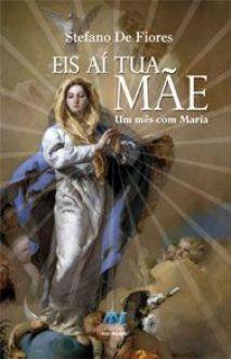 Eis ai tua mae, Um mes com Maria - Stefano de Fiores