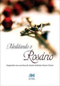Meditando o Rosario - Inspirado nos escritos de Santo Antonio Maria Claret