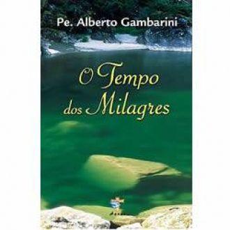 O Tempo dos Milagres - Padre Alberto Gambarini