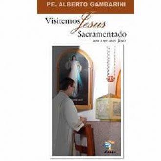 Visitemos Jesus Sacramentado - Padre Alberto Gambarini