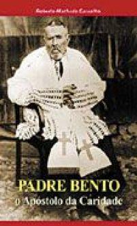 Livro Padre Bento, o Apostolo da Caridade - Roberto Machado Carvalho