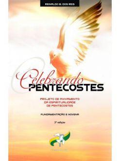 Celebrando Pentecostes: projeto de avivamento da espiritualidade de Pentecostes – Fundamentação e Novena - Reinaldo Beserra dos Reis