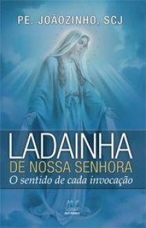 Ladainha de Nossa Senhora - o sentido de cada invocacao - Pe. Joaozinho, SCJ