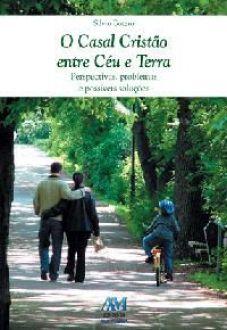O casal cristão entre o céu e terra ? perspectivas, problemas e possíveis soluções - Silvio Botero