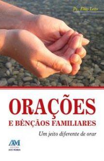 Orações e bênçãos familiares ? Um jeito diferente de orar - Pe. Elias Leite