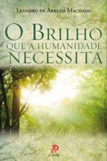 O BRILHO QUE HUMANIDADE NECESSITA - LEANDRO DE ARRUDA MACHADO