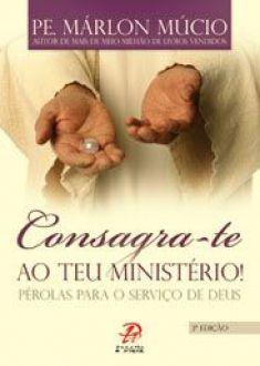 CONSAGRA-TE AO TEU MINISTERIO! - PE. MARLON MUCIO (VERSAO ATUALIZADA)