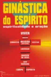 GINÁSTICA DO ESPÍRITO - JOÃO JORGE ALBANO