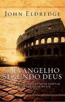 O EVANGELHO SEGUNDO DEUS - JOHN ELDREDGE