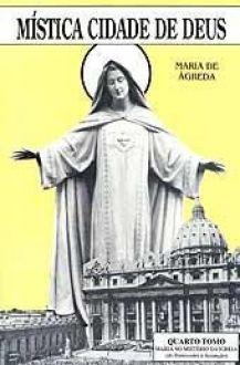 MÍSTICA CIDADE DE DEUS VOL. IV - SOROR MARIA DE JESUS DE ÁGREDA