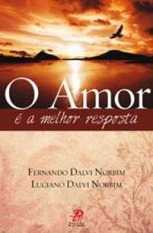 O AMOR e A MELHOR RESPOSTA - FERNANDO DALVI NORBIM