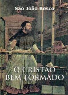 O CRISTÃO BEM FORMADO - SÃO JOÃO BOSCO