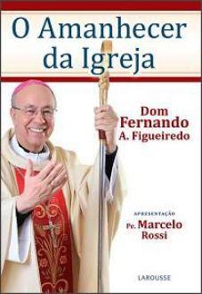 O AMANHECER DA IGREJA - DOM FERNANDO A. FIGUEIREDO