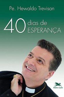 LIVRO 40 DIAS DE ESPERANÇA - PADRE HEWALDO TREVISAN