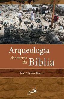 LIVRO ARQUEOLOGIA DAS TERRAS DA BIBLIA - JOSE ADEMAR KAEFER