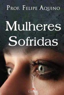 LIVRO MULHERES SOFRIDAS - PROF. FELIPE AQUINO