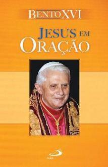JESUS EM ORACAO - BENTO XVI