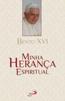 MINHA HERANCA ESPIRITUAL - BENTO XVI
